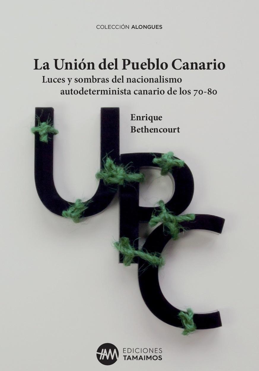 Cubierta del libro La Unión del Pueblo Canario. Luces y sombras del nacionalismo autodeterminista canario de los 70/80. / DA