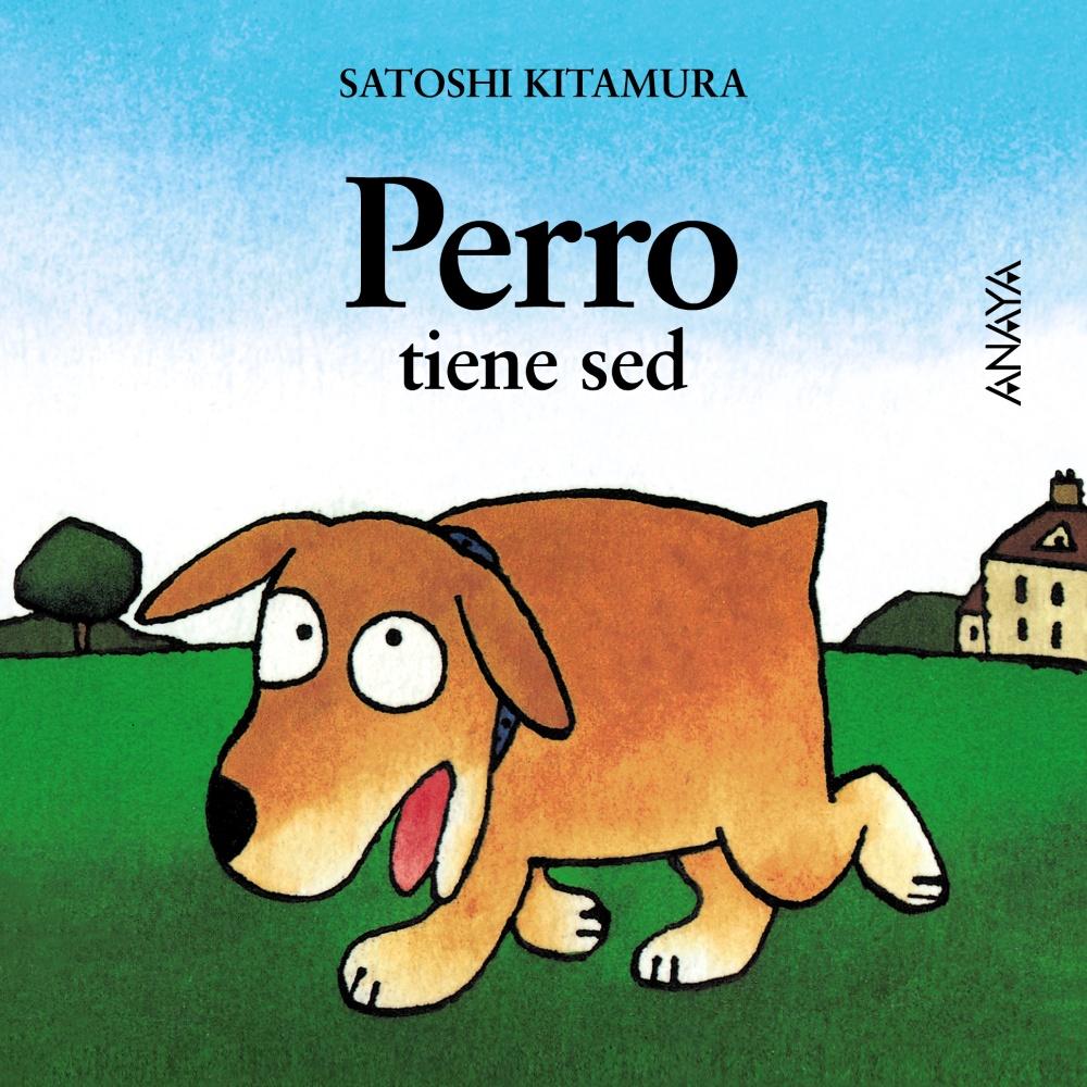 Perro tiene sed. Satoshi Kitamura. Anaya. 2000